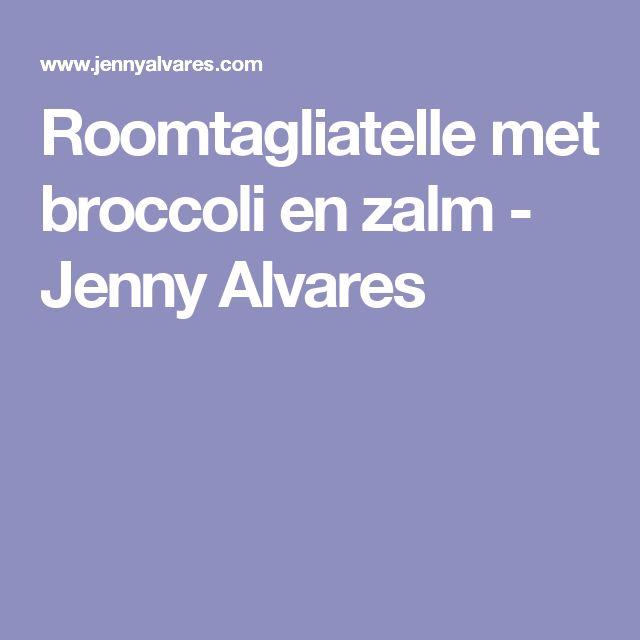Roomtagliatelle met broccoli en zalm - Jenny Alvares
