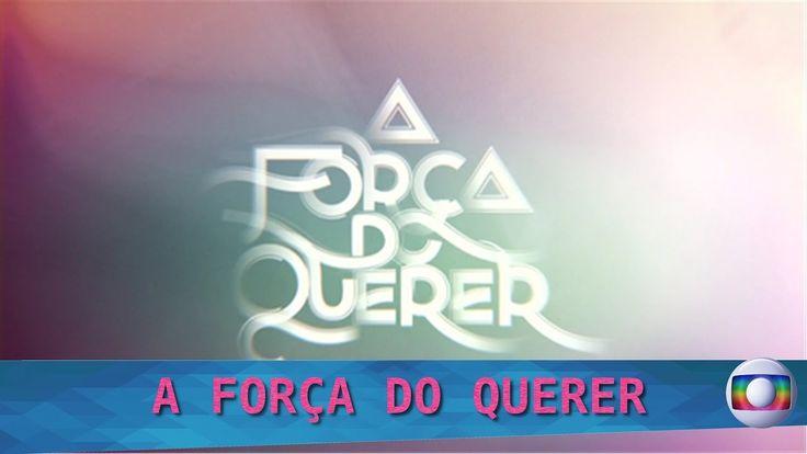A FORÇA DO QUERER   Cap. 013   17/04/2017   TV_GLOBO - Brasil