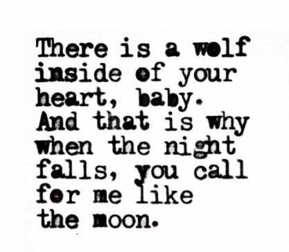 There is a wolf inside of your heart Baby...