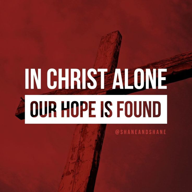 * In Christ alone our hope is found.
