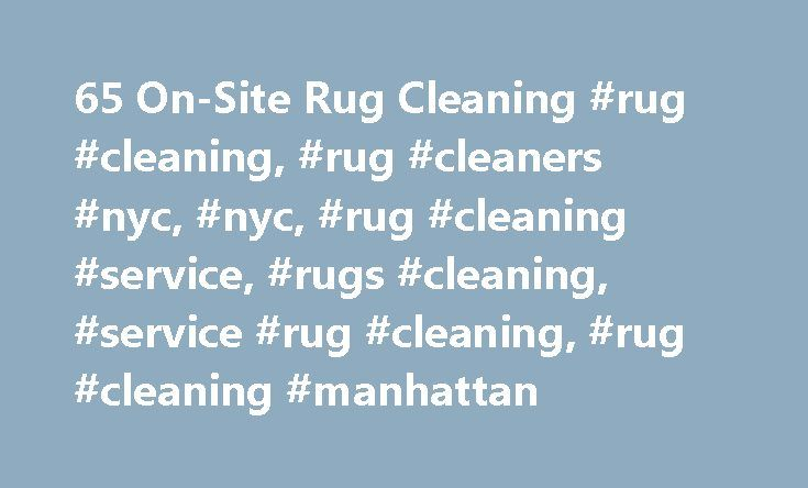 65 On-Site Rug Cleaning #rug #cleaning, #rug #cleaners #nyc, #nyc, #rug #cleaning #service, #rugs #cleaning, #service #rug #cleaning, #rug #cleaning #manhattan http://eritrea.remmont.com/65-on-site-rug-cleaning-rug-cleaning-rug-cleaners-nyc-nyc-rug-cleaning-service-rugs-cleaning-service-rug-cleaning-rug-cleaning-manhattan/  # Rug Cleaning Service Our Rug Cleaning Procedure: Our Rug Cleaning Procedure consists of the following stages: The assessment of a rug condition; Pre-vacuuming…