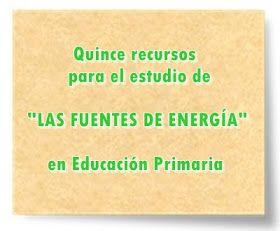 """Quince recursos para el estudio de """"LAS FUENTES DE ENERGÍA"""" en Educación Primaria"""
