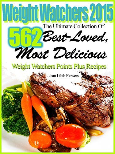 Weight Watchers 2015 The Ultimate Collection Of 562 Best-Loved, Most Delicious Weight Watchers Points Plus Recipes - Kindle edition by Jean Lilith Flowers. Health, Fitness & Dieting Kindle eBooks @ Amazon.com.