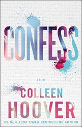 Confess by Colleen Hoover  From #1 New York Times bestselling author Colleen Hoover, a new novel about risking everything for love—and finding your heart somewhere between the truth and lies.   http://readersklub.blogspot.com/