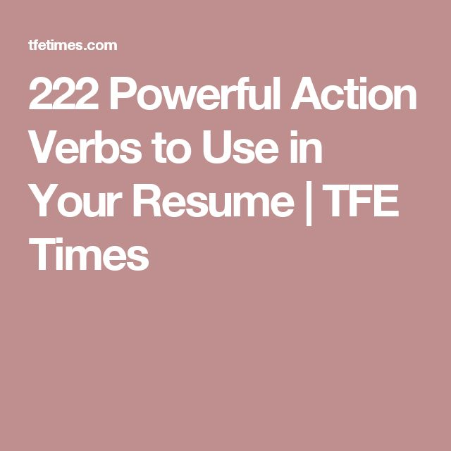 222 Powerful Action Verbs to Use in Your Resume TFE Times Job - words to use in your resume