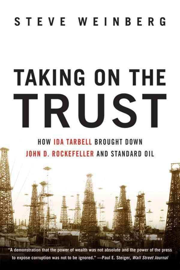 Taking on the Trust: The Epic Battle of Ida Tarbell adn John D. Rockefeller