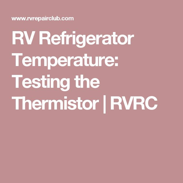 RV Refrigerator Temperature: Testing the Thermistor | RVRC