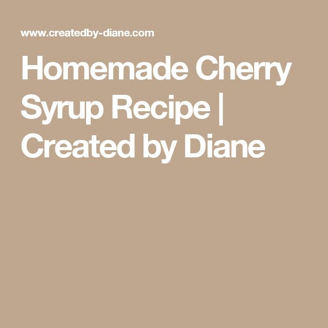 Homemade Cherry Syrup Recipe | Created by Diane