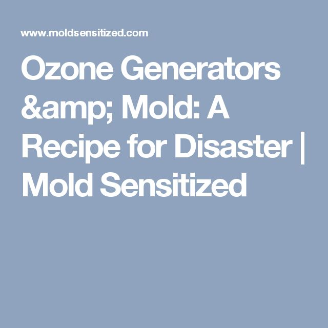 Ozone Generators & Mold: A Recipe for Disaster | Mold Sensitized