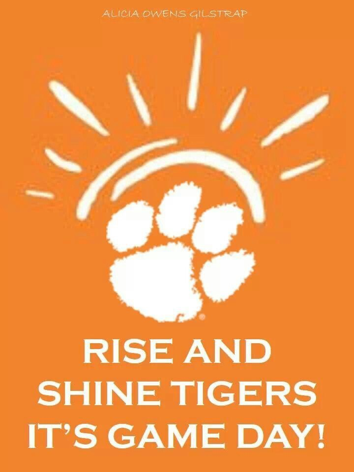 "Clemson Tigers!!! Bebe'!!! ""Rise And Shine!!! It Is Game Day!!!"