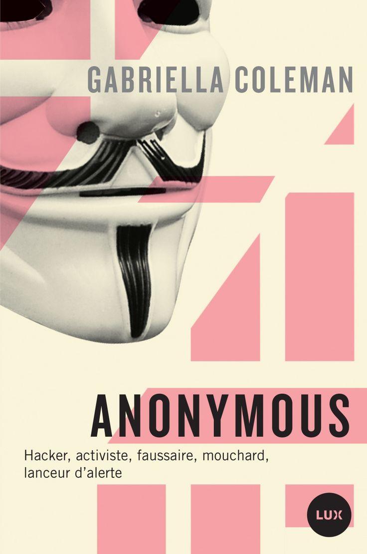 Anonymous : hacker, activiste, faussaire, mouchard, lanceur d'alerte / Gabrielle Coleman. Éditions Lux (4)