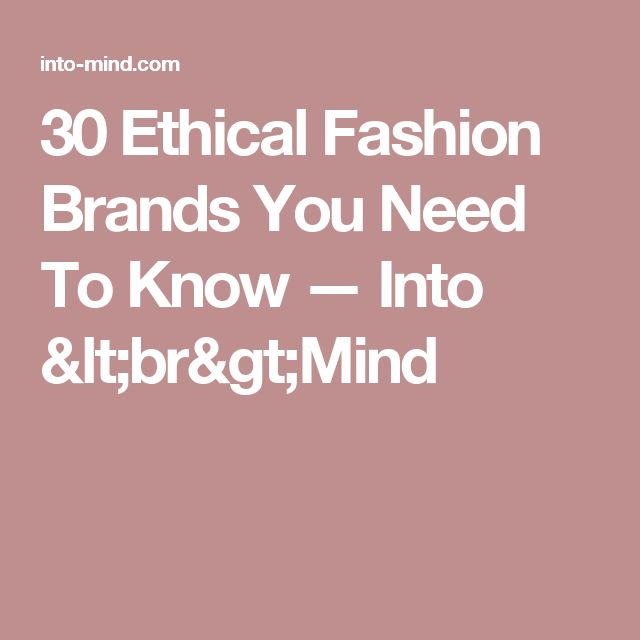 30 Ethical Fashion Brands You Need To Know — Into <br>Mind