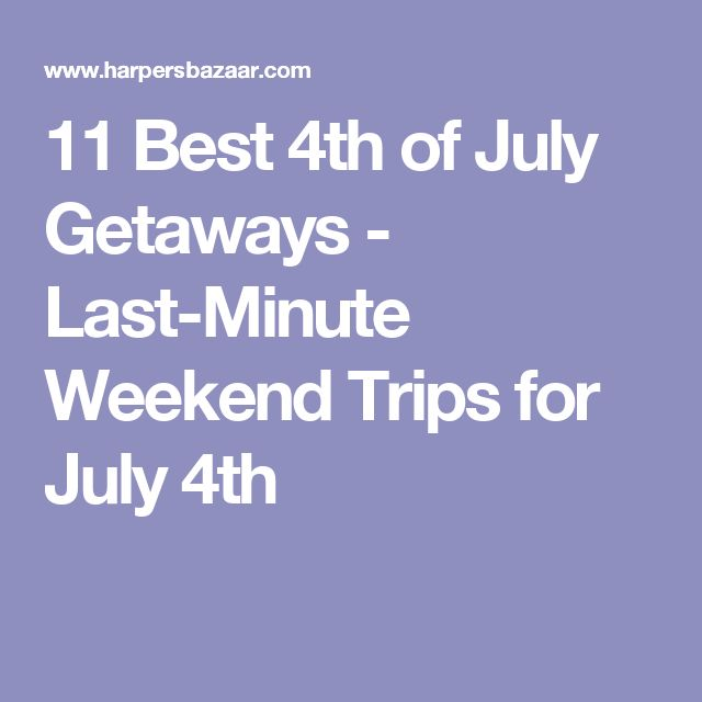 11 Best 4th of July Getaways - Last-Minute Weekend Trips for July 4th