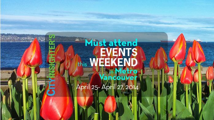 Suggested Metro #Vancouver #Weekend #Events: #April 25 - April 27, 2014