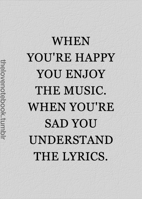 When you're happy, you enjoy the music. When you're sad ...