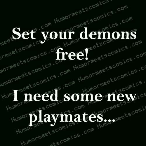 Set your demons free.