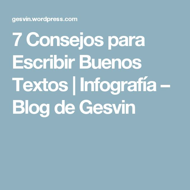 7 Consejos para Escribir Buenos Textos   Infografía – Blog de Gesvin