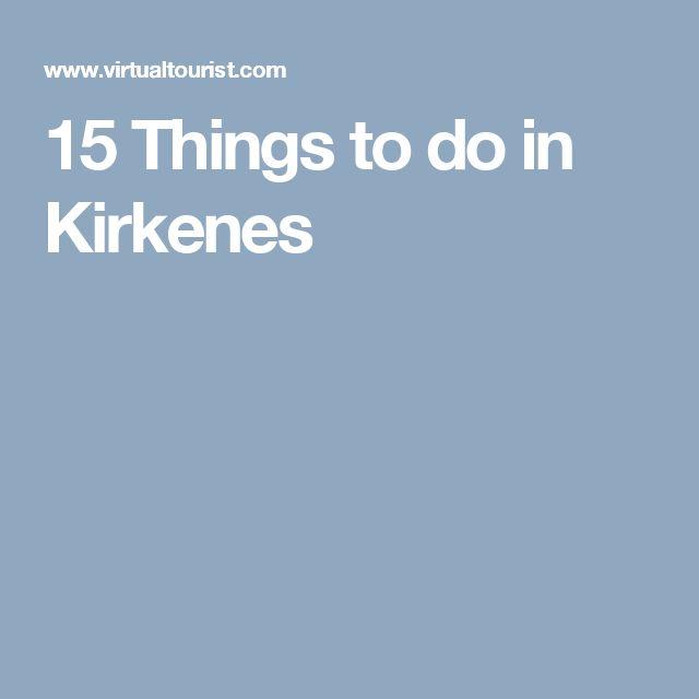 15 Things to do in Kirkenes