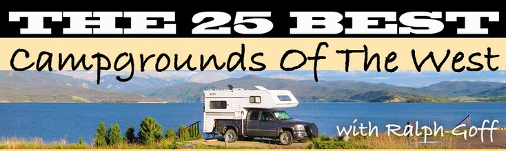 After camping at over 600 campgrounds in his Lance Camper, Ralph Goff picks the 25 best campgrounds across the American West. http://www.truckcampermagazine.com/camper-lifestyle/the-25-best-campgrounds-of-the-west/