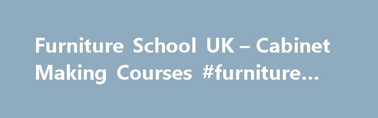 Furniture School UK – Cabinet Making Courses #furniture #uk http://furniture.remmont.com/furniture-school-uk-cabinet-making-courses-furniture-uk-2/  Cabinet making courses which will change your life About the school Founded in 1985, the Chippendale International School of Furniture ranks amongst the world s top five furniture making and design schools and each year our courses buzz with up to 25 furniture designers learning the best of traditional and modern furniture making. We are now…
