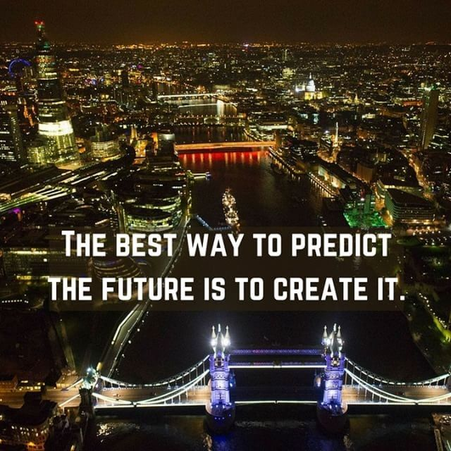 The best way to predict the future is to create it.  #motivation #success #inspiration #inspirational #entrepreneur #business #quotes #positivechange #positivity #lifestyle #successful #quoteoftheday #quote #londonuk #entrepreneurship #life #entrepreneurs #believeinyourself #happiness #bedifferent #passion #london #inspire #futureisnow #successquotes #instagood #thames #londonatnight #towerbridge #uk via @ray.ww
