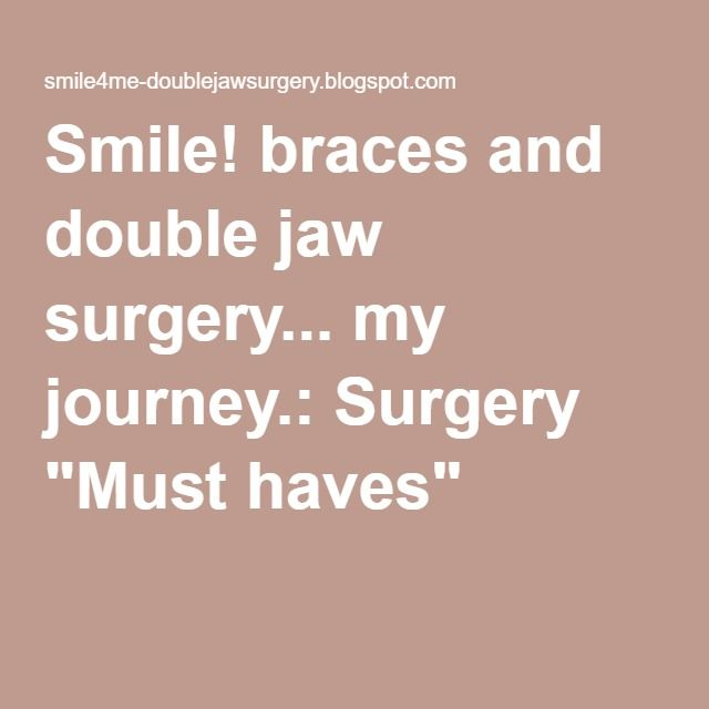 "Smile! braces and double jaw surgery... my journey.: Surgery ""Must haves"""