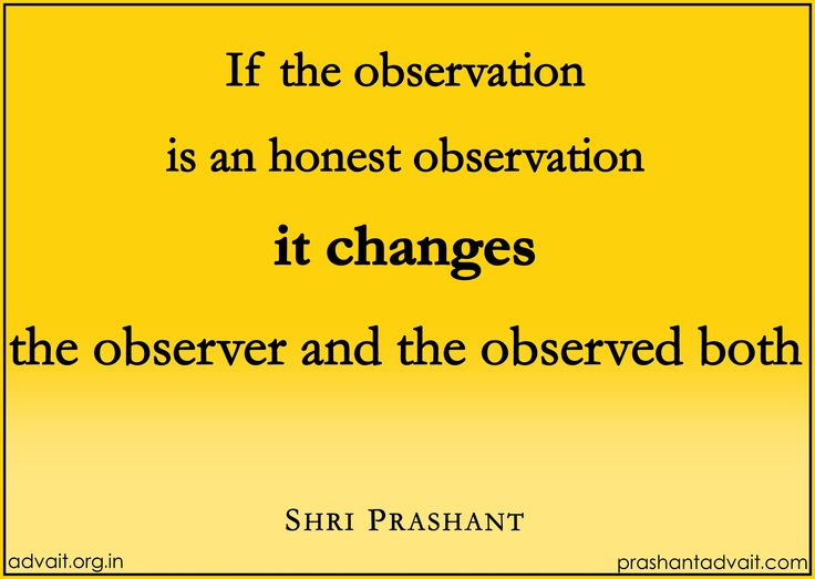 If the observation is an honest observation, it changes the observer and the observed both. ~ Shri Prashant  #ShriPrashant #Advait #honest #observation #observer #awareness Read at:- prashantadvait.com Watch at:- www.youtube.com/c/ShriPrashant Website:- www.advait.org.in Facebook:- www.facebook.com/prashant.advait LinkedIn:- www.linkedin.com/in/prashantadvait Twitter:- https://twitter.com/Prashant_Advait