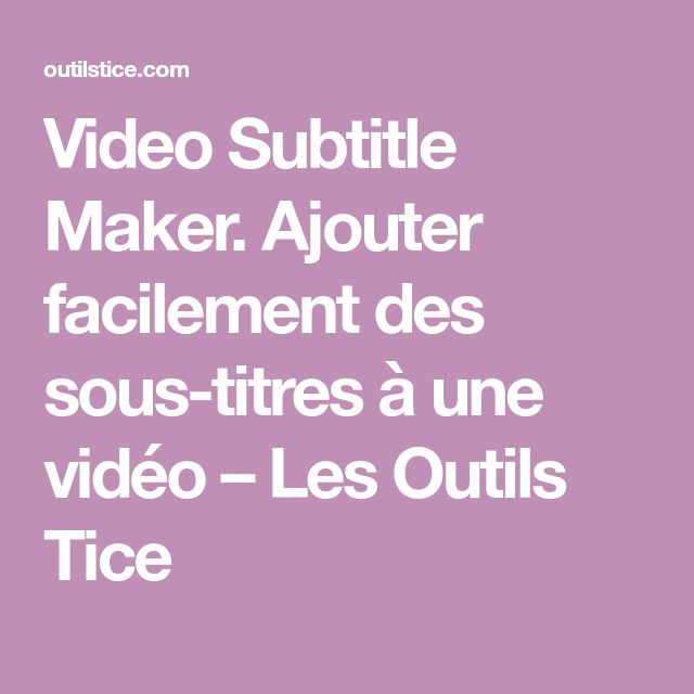 Video Subtitle Maker. Ajouter facilement des sous-titres à une vidéo – Les Outils Tice