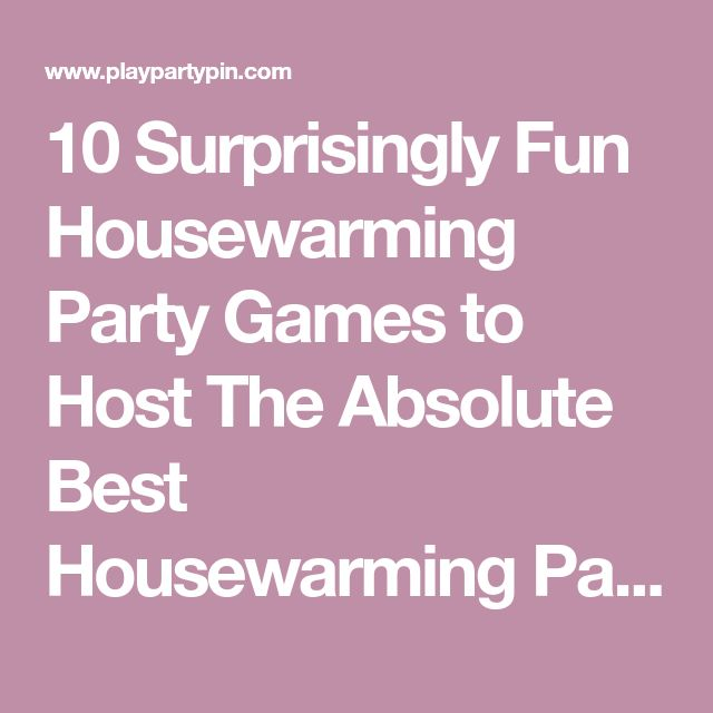 10 Surprisingly Fun Housewarming Party Games to Host The Absolute Best Housewarming Party