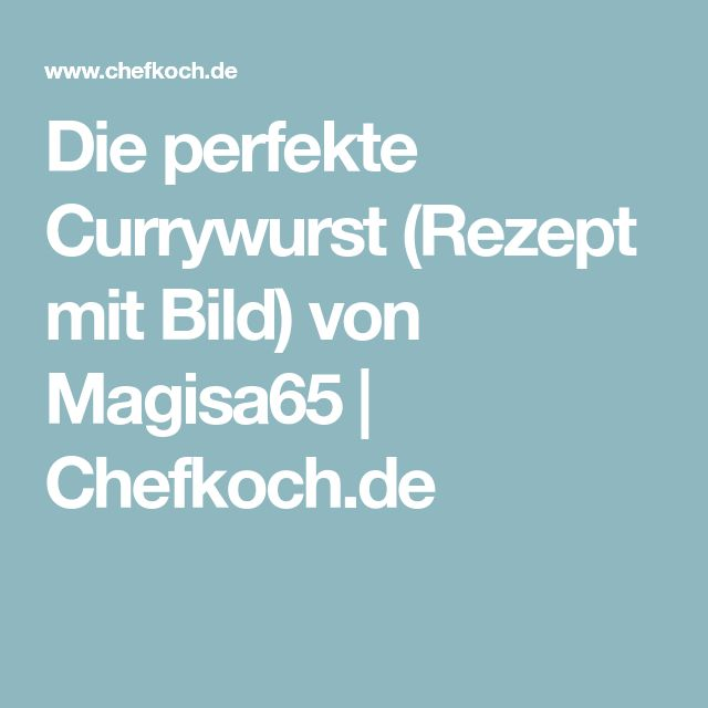 Die perfekte Currywurst (Rezept mit Bild) von Magisa65 | Chefkoch.de