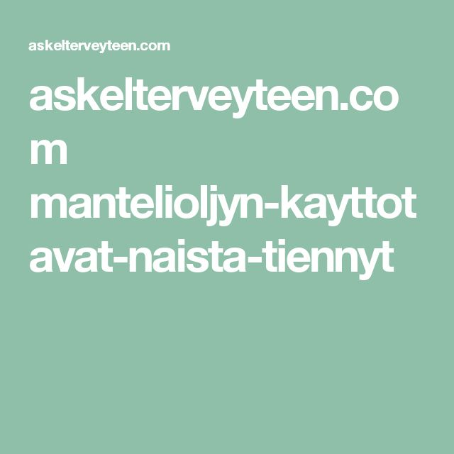 askelterveyteen.com mantelioljyn-kayttotavat-naista-tiennyt