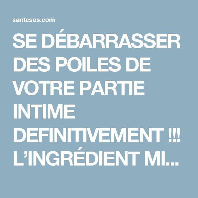 SE DÉBARRASSER DES POILES DE VOTRE PARTIE INTIME DEFINITIVEMENT !!! L'INGRÉDIENT MIRACLE… | Santé SOS | Page 2