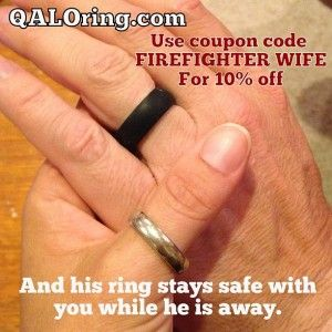 QALORing.com   Safe wedding rings for wearing in rough places.  made of silicone. Must use coupon code FIREFIGHTER WIFE  to get 10% off