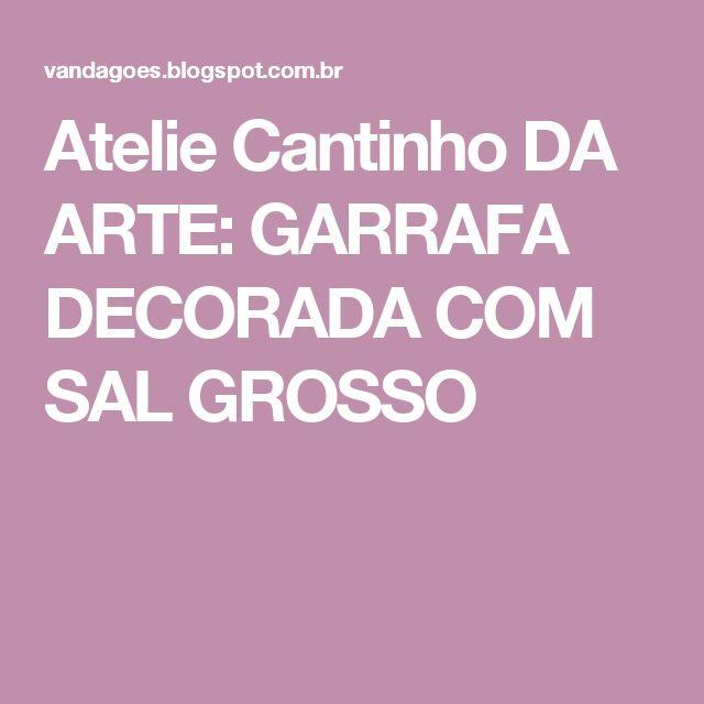 Atelie Cantinho DA ARTE: GARRAFA DECORADA COM SAL GROSSO