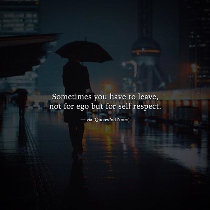 "quotesndnotes: ""Sometimes you have to leave, not for ego but for self respect. —via http://ift.tt/2eY7hg4 """