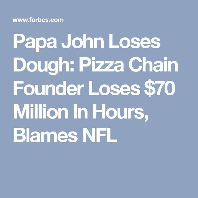 Papa John Loses Dough: Pizza Chain Founder Loses $70 Million In Hours, Blames NFL
