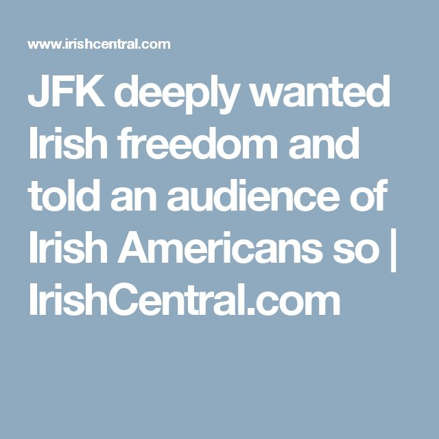 JFK deeply wanted Irish freedom and told an audience of Irish Americans so | IrishCentral.com