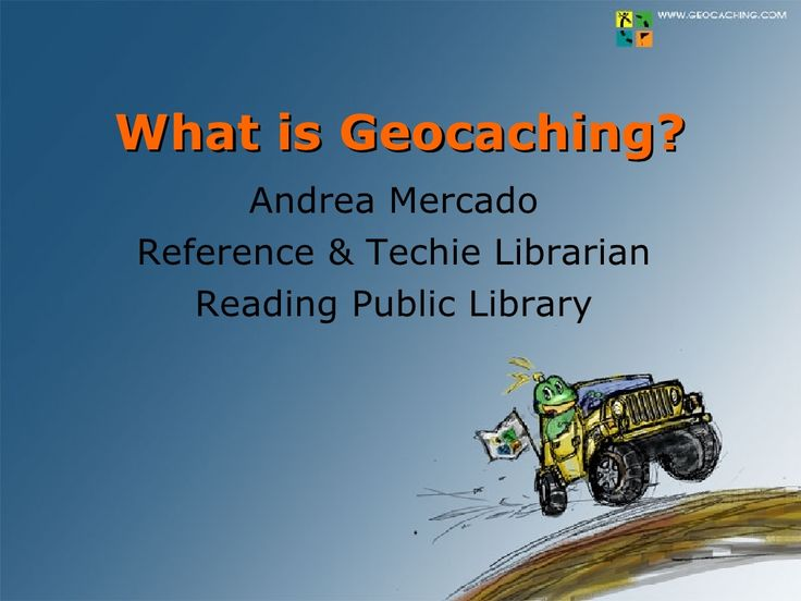 What is Geocaching? by Andrea Mercado via slideshare