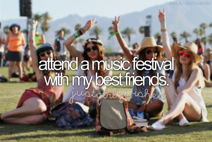 attend a music festival with my best friends