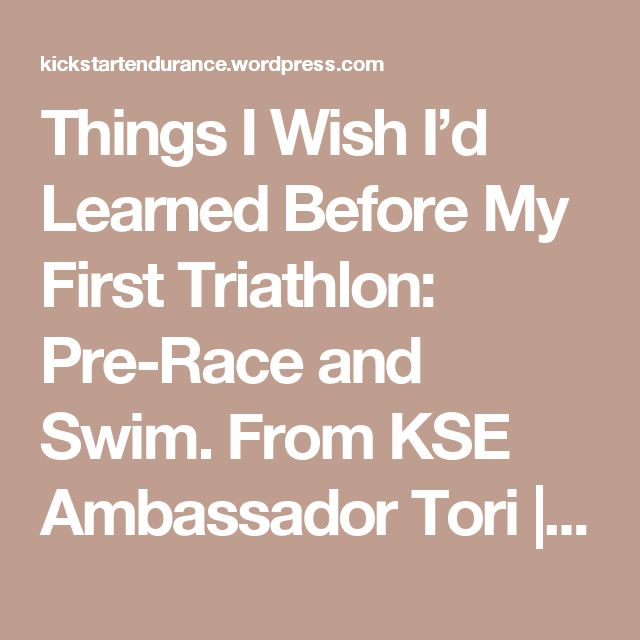 Things I Wish I'd Learned Before My First Triathlon: Pre-Race and Swim. From KSE Ambassador Tori | KickStart Endurance