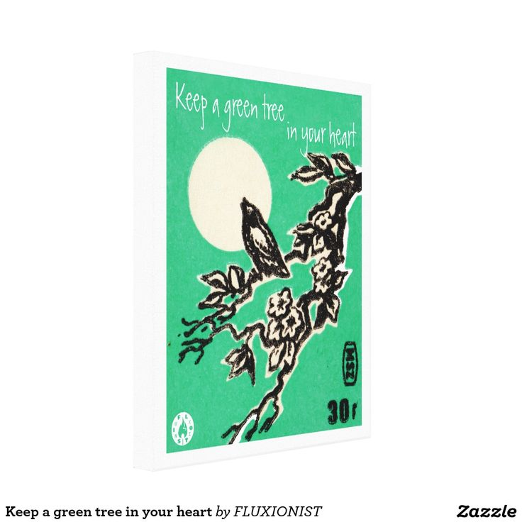 """Keep a green tree in your heart, and perhaps a singing bird will come"" canvas print - $119.95 Made by Zazzle Art"