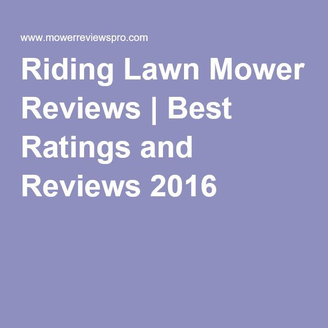 Riding Lawn Mower Reviews | Best Ratings and Reviews 2016