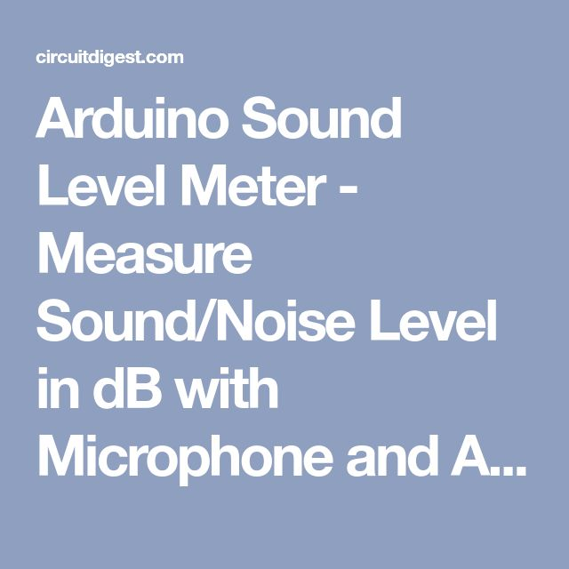 Arduino Sound Level Meter - Measure Sound/Noise Level in dB with Microphone and Arduino