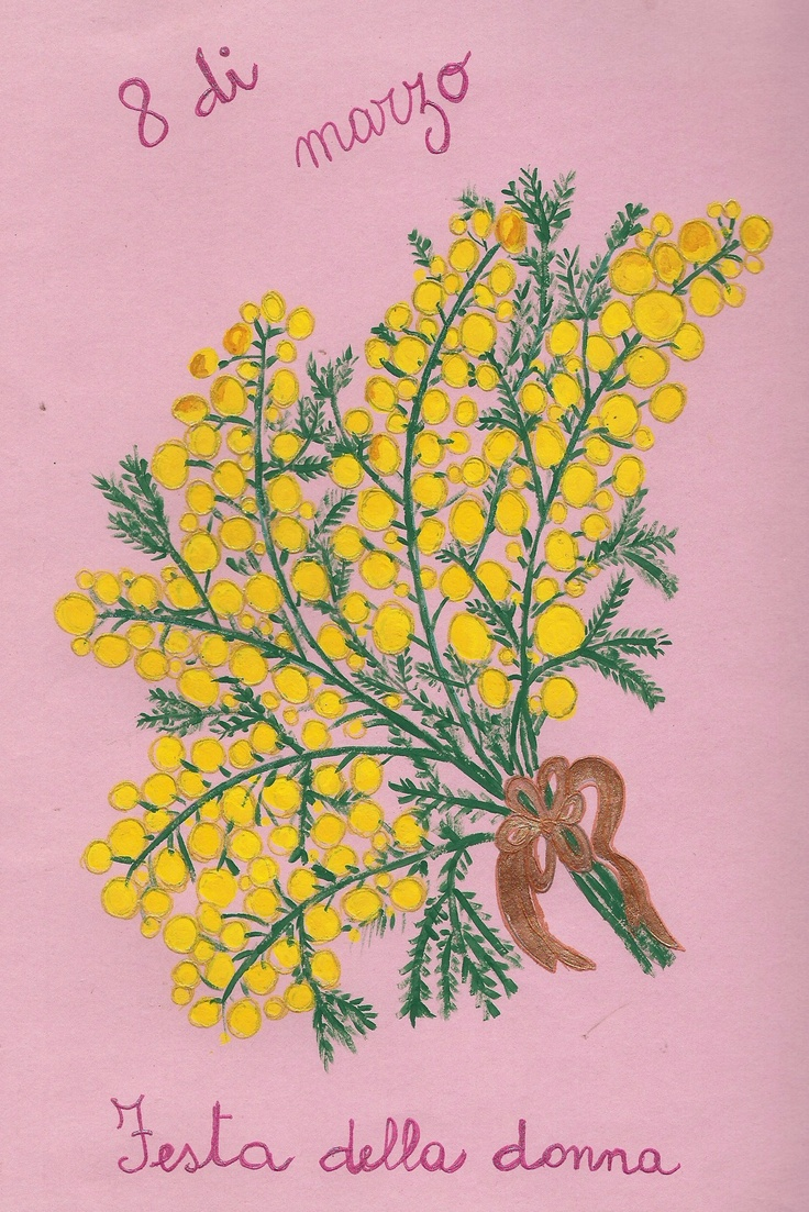 Festa della donna 8 Marzo - in Italy they give sprigs of Mimosa, cards, and gifts to women to celebrate their day.