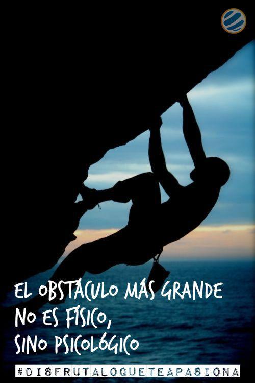 El obstáculo más grande no es físico, sino psicológico #disfrutaloqueteapasiona   #escalada