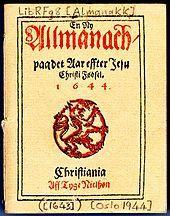 Allmanach paa det aar efter Jesu Christi Fødsel 1644, den første boka utgitt i Norge, ble trykt av den danske boktrykkeren Tyge Nielssøn i Christiania 1643.