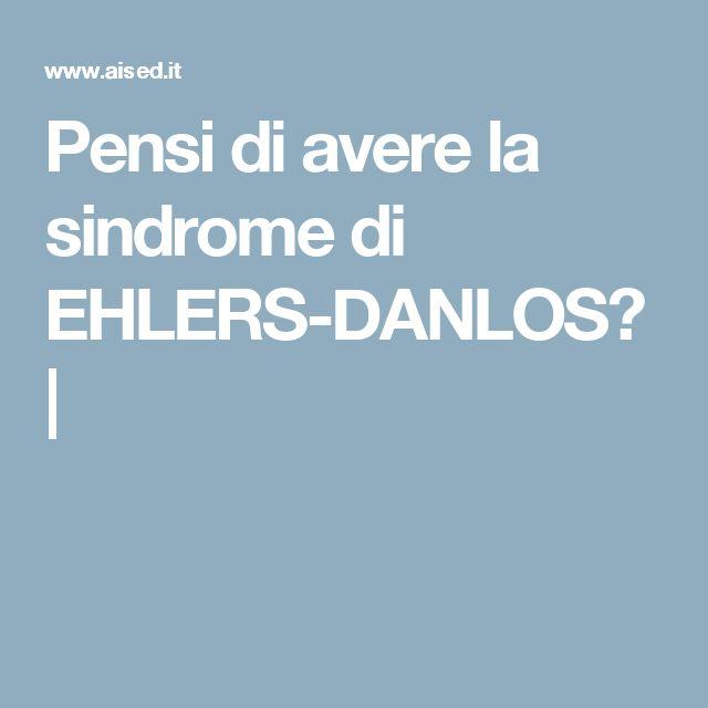 Pensi di avere la sindrome di EHLERS-DANLOS? |