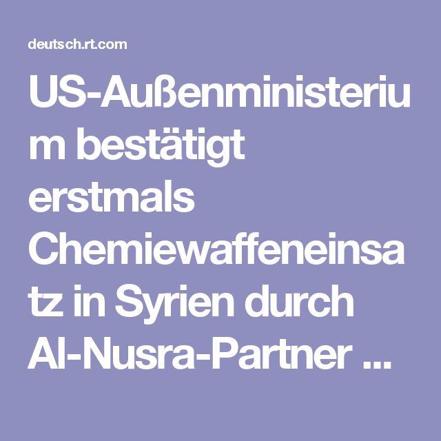 US-Außenministerium bestätigt erstmals Chemiewaffeneinsatz in Syrien durch Al-Nusra-Partner — RT Deutsch