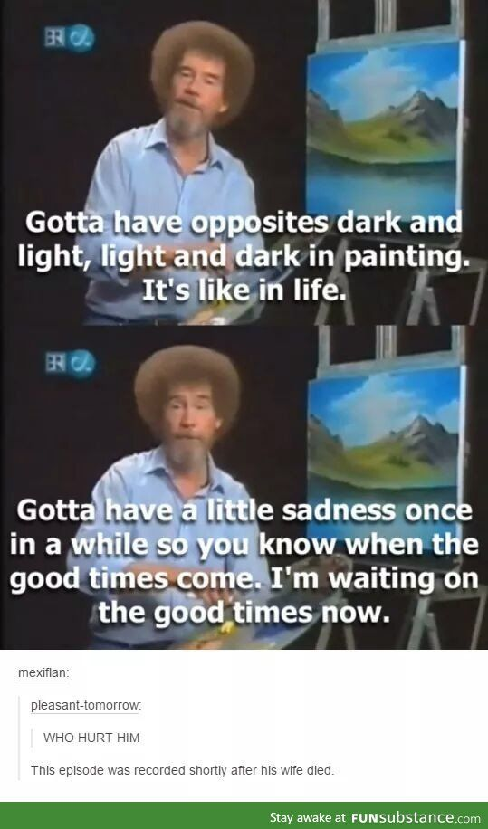 Idk know who he is but I've seen him a lot, and I feel bad for him even though this was probably like 15 years afo<<< this beautiful man is bob ross and he will forever be remembered for his amazing asmr painting videos