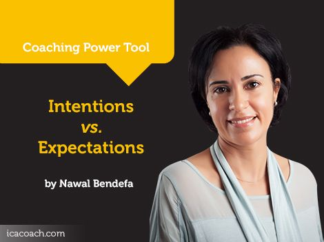 Power Tool: Intentions vs. Expectations  A Coaching Power Tool Created by Nawal Bendefa (Career Coach, SINGAPORE)